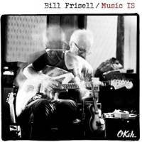 Bill Frisell: Music IS