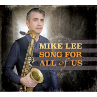 Tenor Saxophonist Mike Lee New Release February 18th  Song For All Of Us Featuring Lenny White, George Colligan, Dave Stryker & More!