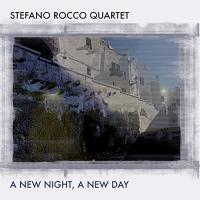 Stefano Rocco Quartet: A New Night, A New Day.