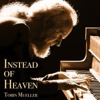 Album Instead of Heaven by Tobin Mueller