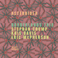Album Asteroidea by Stephan Crump / Kris Davis / Eric McPherson