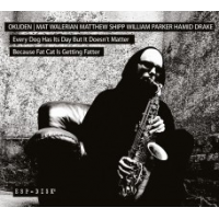 Okun Quartet: Mat Walerian/ Matthew Shipp/William Parker/Hamid Drake—every Dog Has His Day But It Doesn't Matter Because Fat Cat Is Getting Fatter