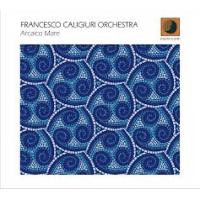 Francesco Caligiuri Orchestra: Arcaico Mare