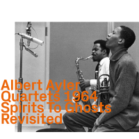 Albert Ayler: Quartets 1964: Spirits To Ghosts Revisited