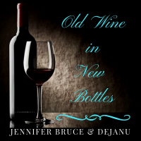 Album Old Wine in New Bottles by Jennifer Bruce & DejaNu
