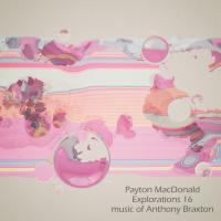 Album Explorations 16, Music of Anthony Braxton by Payton MacDonald