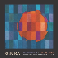 Monorails & Satellites: Works For Solo Piano Vols. 1, 2, 3