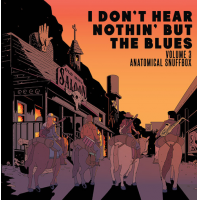 "Read ""I Don't Hear Nothin' But The Blues Volume 3: Anatomical Snuffbox"" reviewed by Mark Corroto"