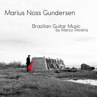 Brazilian Guitar Music - Release May 4th 2019 by Marius Noss Gundersen