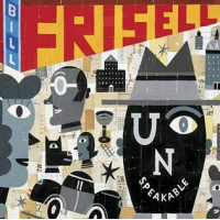 Album Unspeakable by Bill Frisell