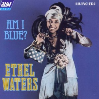 Am I Blue 1921-1947 by Ethel Waters