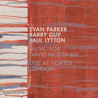 Evan Parker / Barry Guy / Paul Lytton: Music For David Mossman