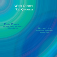 Whit Dickey/Tao Quartets: Peace Planet & Box of Light