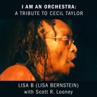 I Am an Orchestra: A Tribute to Cecil Taylor by Lisa B (Lisa Bernstein)