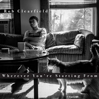 Rob Clearfield: Wherever You're Starting From