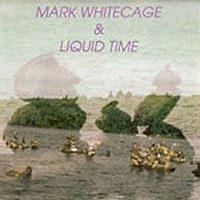 Album Mark Whitecage and Liquid Time by Michael Jefry Stevens