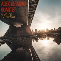 """YUL"" By The Alex Lefaivre Quartet Now Available Worldwide"