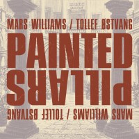 Mars Williams / Tollef Østvang: Painted Pillars