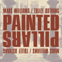 Album Painted Pillars by Mars Williams / Tollef Østvang