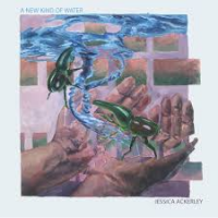 Jessica Ackerley: A New Kind Of Water