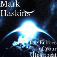 The Echoes of Your Heartbeat by Mark Haskins