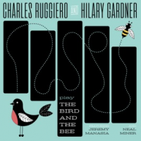 Charles Ruggiero & Hilary Gardner: Play The Bird And The Bee