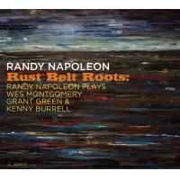 Album Rust Belt Roots: Randy Napoleon Plays Wes Montgomery, Grant Green &... by Randy Napoleon