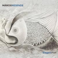 Brazilian Saxophonist Marcio Resende Releases His Third Album Elegant Fish Featuring Latin Grammy Award-Winning Acoustic Guitarist Toninho Horta, Celebrated Guitarist/Producer Sandro Albert And More