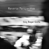 Album Reverse Perspective by Güç Başar Gülle