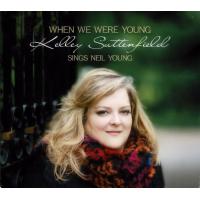 Vocalist Kelley Suttenfield Reimagines Neil Young On When We Were Young: Kelley Suttenfield Sings Neil Young
