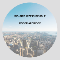Album Music for Mid-Size Jazz Ensemble by Roger Aldridge