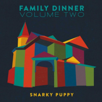 Family Dinner Vol. 2  by Snarky Puppy