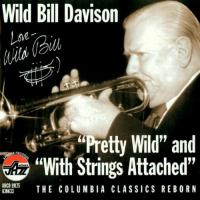 Album Wild Bill Davison: Pretty Wild & With Strings Attached by Wild Bill Davison