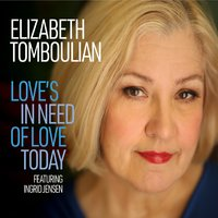 Elizabeth Tombulian: Love's in Need of Love Today
