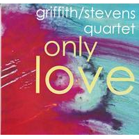 "Album The Griffith/Stevens Quartet ""Only Love"" by Michael Jefry Stevens"