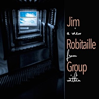 Jim Robitaille Group: A View From Within