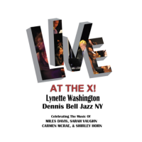 Album LIVE at the X! (Celebrating the music of Miles Davis, Sarah Vaughan,... by Dennis Bell