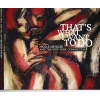 "Album Nicole Metzger and the NY Connection ""That's What I Want to Do"" by Michael Jefry Stevens"