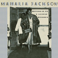 Mahalia Jackson: A Little Higher