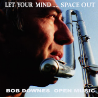 Bob Downes Open Music: Let Your Mind...Space Out