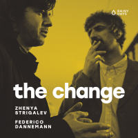 Zhenya Strigalev and Federico Dannemann: The Change
