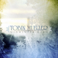 Album Midwinter Born by Tobin Mueller