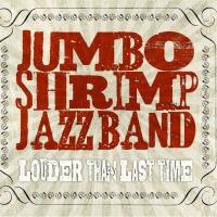 Album Jumbo Shrimp Jazz Band - Louder Than Last Time by Joshua Gouzy