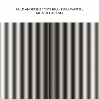 Arild Andersen / Clive Bell / Mark Wastell: Tales Of Hackney