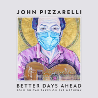 Album Better Days Ahead: Solo Guitar Takes on Pat Metheny by John Pizzarelli