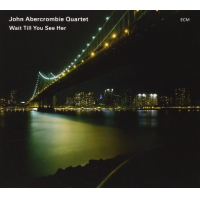 John Abercrombie Quartet: Wait Till You See Her