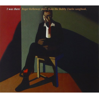 Roger Kellaway: I Was There: Roger Kellaway Plays from the Bobby Darin Songbook