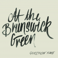 At The Brunswick Green (Question Time)