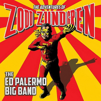 "The Ed Palermo Big Band brings together two fave 1960s American Pop/Rock Superheroes for ""The Adventures of Zodd Zundgren"""