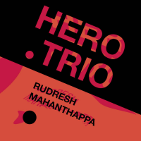 Rudresh Mahanthappa: Hero Trio